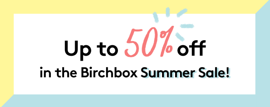 Up to 50% off in the Birchbox UK summer sale!