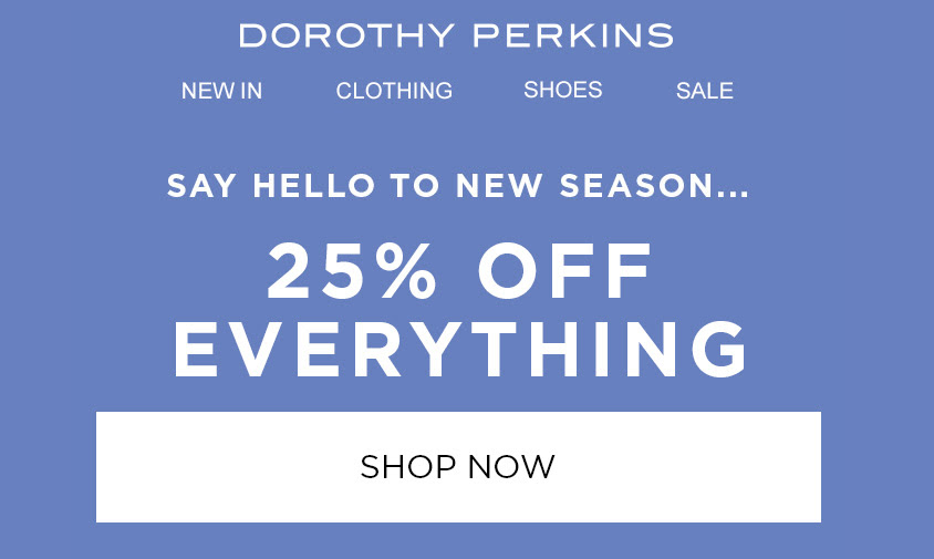 25% off EVERYTHING at Dorothy Perkins